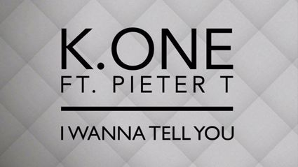 K.One feat Pieter T - I Wanna Tell You