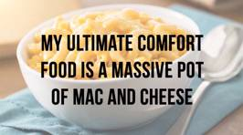 What is Your Go To Comfort Food?