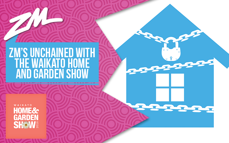 WAIKATO - ZM's Unchained with The Waikato Home and Garden Show