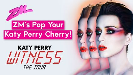 WIN Katy Perry tickets with ZM's Pop Your Katy Perry Cherry