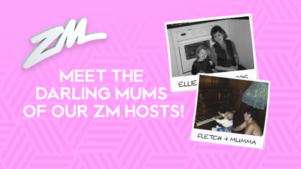 Meet the darling mums of our ZM hosts!