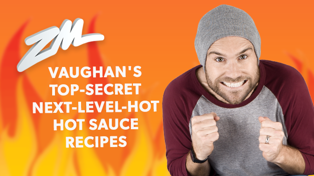 Vaughan's revealed his TOP SECRET and HIGHLY ACCLAIMED hot sauce recipes
