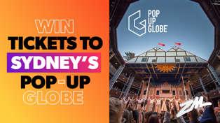 Win Tickets To Sydney's Pop-up Globe!