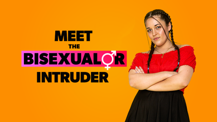Meet the Bisexualor INTRUDER!