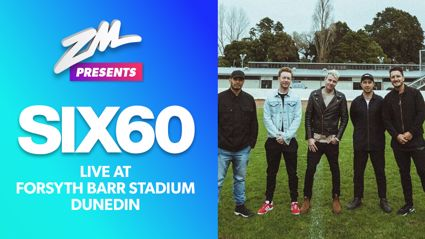 ZM presents SIX60 in Dunedin!