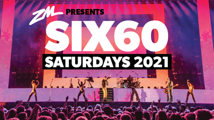 ZM Presents Six60 Saturdays!