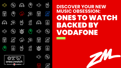 Ones To Watch, backed by Vodafone – Discover your new music obsession!