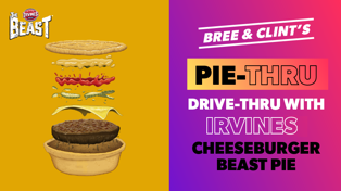 BREE & CLINT'S PIE-THRU DRIVE-THRU WITH IRVINES CHEESEBURGER BEAST PIE