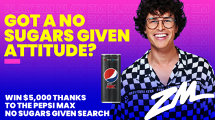 Go all in for a chance to win $5,000 with Pepsi Max and the ZM Chart No Sugars Given Search