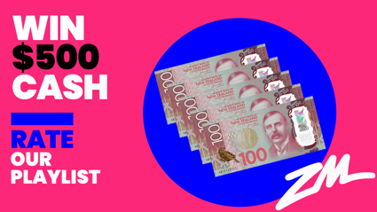 Rate ZM's Playlist and WIN $500 CA$H!